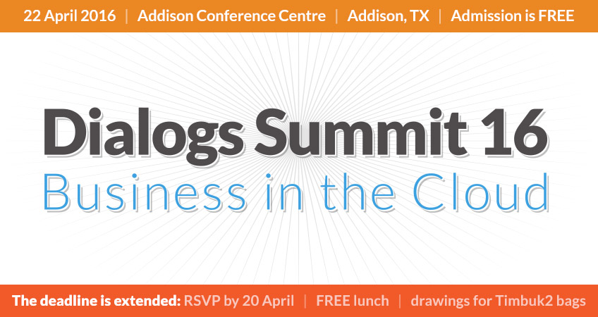 Join us for Dialogs Summit 16: Business in the Cloud on April twenty second in Addison Texas
